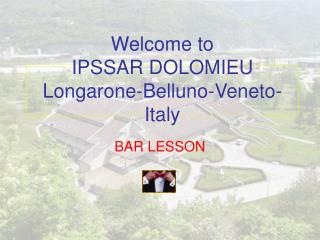 Welcome to  IPSSAR DOLOMIEU Longarone-Belluno-Veneto-Italy