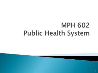 MPH 602 Public Health System