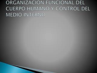 ORGANIZACIÓN FUNCIONAL DEL CUERPO HUMANO Y CONTROL DEL MEDIO INTERNO