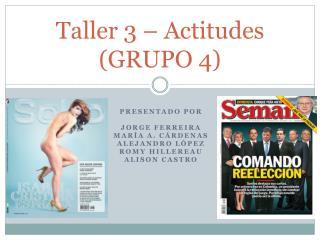 Taller 3 – Actitudes (GRUPO 4 )