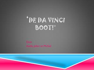 ' DE da  vinci  boot!'