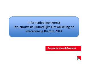 Informatiebijeenkomst  Structuurvisie Ruimtelijke Ontwikkeling en Verordening Ruimte 2014