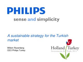 A sustainable strategy for the Turkish market Willem Rozenberg CEO Philips Turkey