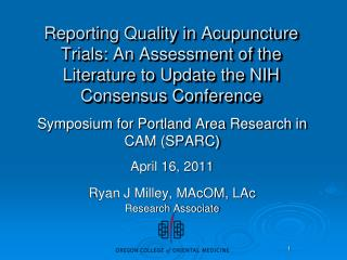 Symposium for Portland Area Research in CAM (SPARC) April 16, 2011 Ryan J Milley, MAcOM, LAc
