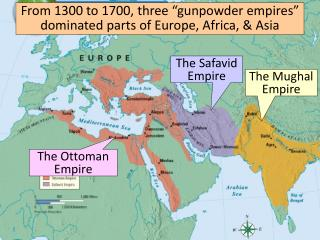 "From 1300 to 1700, three ""gunpowder empires"" dominated parts of Europe, Africa, & Asia"