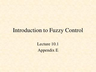 Introduction to Fuzzy Control