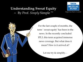 Understanding Sweat Equity –   By Prof.  Simply  Simple  TM