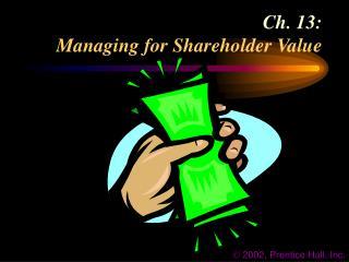 Ch. 13: Managing for Shareholder Value