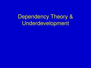 Dependency Theory & Underdevelopment