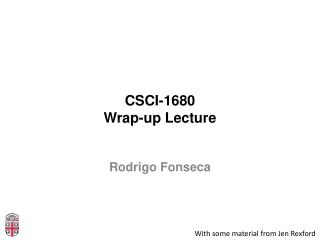 CSCI-1680 Wrap-up Lecture