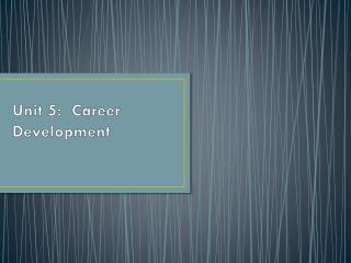 Unit 5:  Career  Development