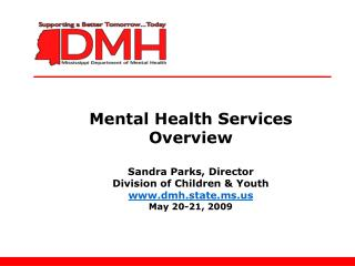 Mental Health Services Overview Sandra Parks, Director Division of Children & Youth