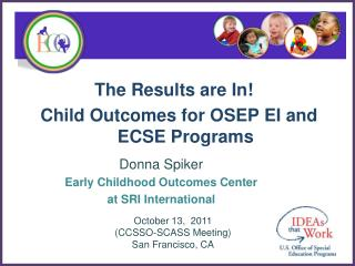 The Results are In!    Child Outcomes for  OSEP EI  and  ECSE  Programs