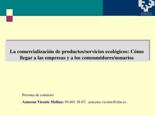 Persona de contacto:  Azucena Vicente Molina:  94 601 38 67;  azucena.vicente@ehu.es