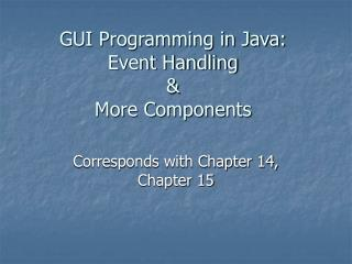 GUI Programming in Java: Event Handling   More Components