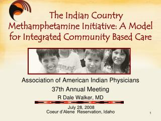 Association of American Indian Physicians 37th Annual Meeting R Dale Walker, MD   July 28, 2008