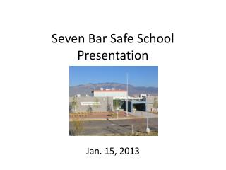 Seven Bar Safe School Presentation