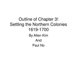 Outline of Chapter 3! Settling the Northern Colonies 1619-1700