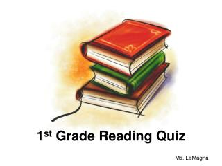 1 st  Grade Reading Quiz