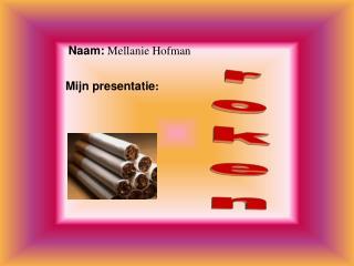 Naam:  Mellanie Hofman