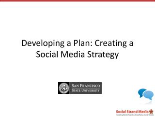 Developing a Plan: Creating a Social Media Strategy