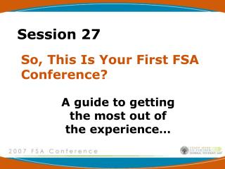 So, This Is Your First FSA Conference?