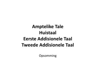 Amptelike Tale  Huistaal Eerste Addisionele Taal Tweede Addisionele Taal Opsomming