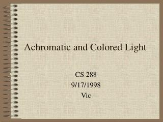 Achromatic and Colored Light