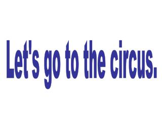 Let's go to the circus.