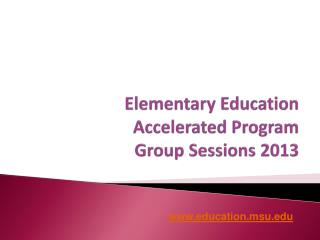 Elementary Education Accelerated Program Group Sessions 2013