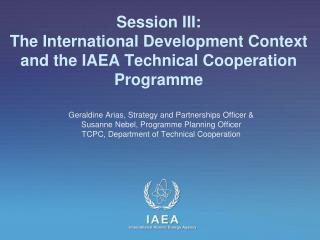 Session III:  The International Development Context and the IAEA Technical Cooperation Programme
