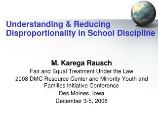 Understanding & Reducing Disproportionality in School Discipline M. Karega Rausch