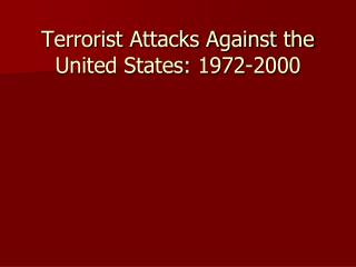 Terrorist Attacks Against the United States: 1972-2000