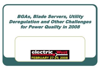BGAs, Blade Servers, Utility Deregulation and Other Challenges for Power Quality in 2008