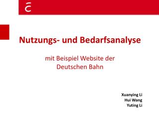 Nutzungs-  und  Bedarfsanalyse mit Beispiel Website der Deutschen Bahn Xuanying Li Hui Wang
