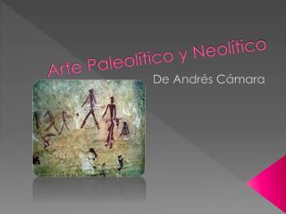 Arte Paleolítico y Neolítico