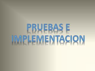 PRUEBAS E IMPLEMENTACION
