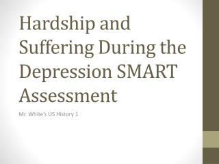 Hardship and Suffering During the Depression SMART Assessment