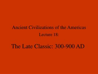 Ancient Civilizations of the Americas  Lecture 18:
