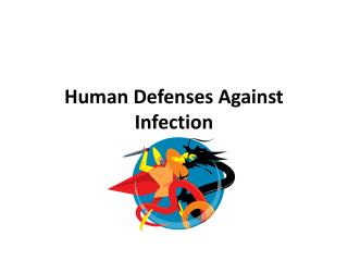 Human Defenses  A gainst Infection