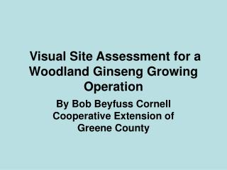 Visual Site Assessment for a Woodland Ginseng Growing Operation