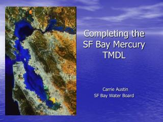 Completing the SF Bay Mercury TMDL Carrie Austin SF Bay Water Board
