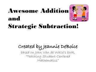 Awesome Addition  and  Strategic Subtraction!