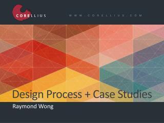 Design Process + Case Studies