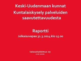 Keski-Uudenmaan  kunnat Kuntalaiskysely palveluiden saavutettavuudesta Raportti