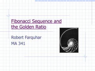 Fibonacci Sequence and  the Golden Ratio