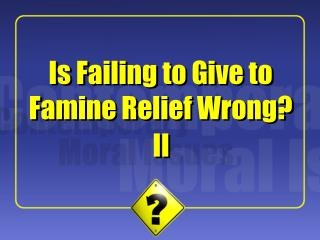 Is Failing to Give to Famine Relief Wrong