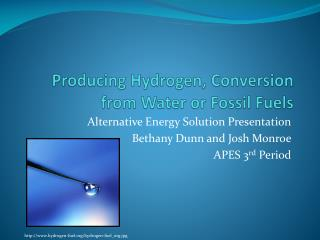 Producing Hydrogen, Conversion from Water or Fossil Fuels