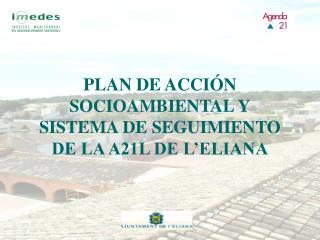 PLAN DE ACCIÓN SOCIOAMBIENTAL Y SISTEMA DE SEGUIMIENTO DE LA A21L DE L'ELIANA