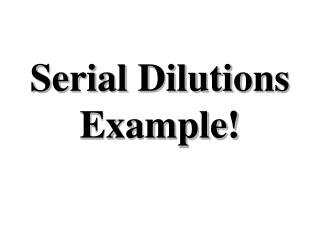 Serial Dilutions Example!